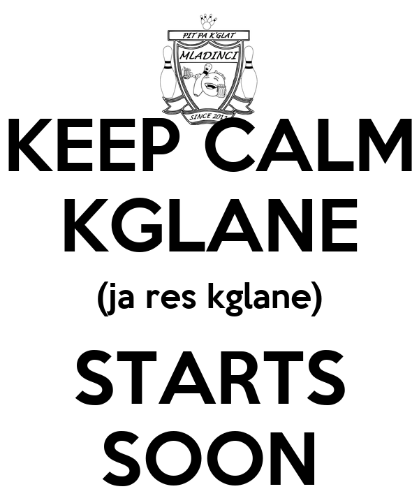 KEEP CALM KGLANE (ja res kglane) STARTS SOON