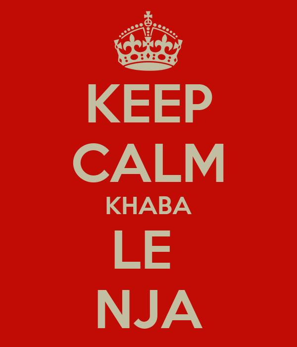 KEEP CALM KHABA LE  NJA