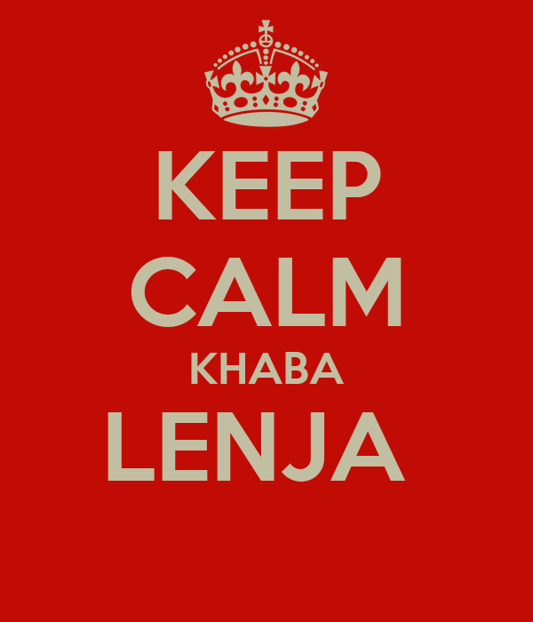 KEEP CALM KHABA LENJA