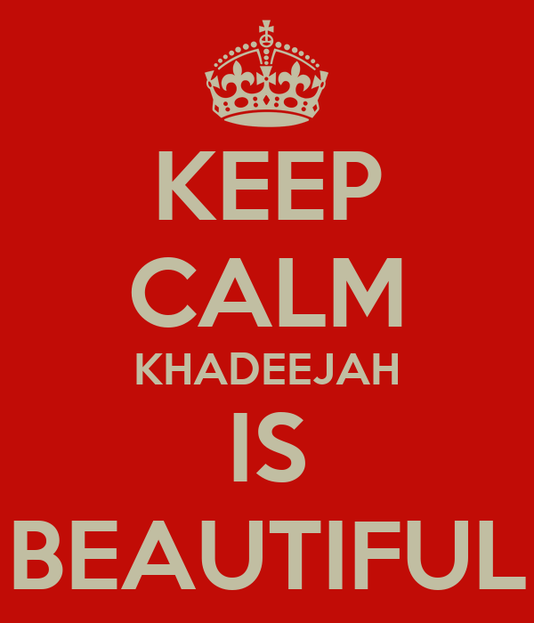 KEEP CALM KHADEEJAH IS BEAUTIFUL