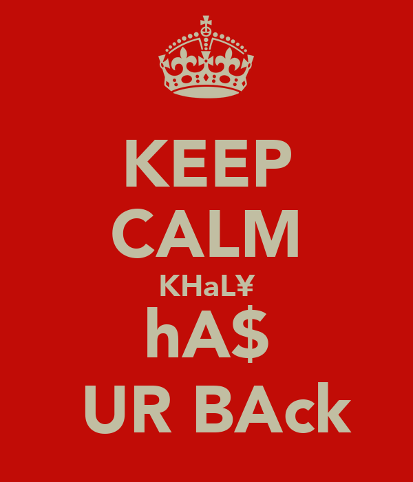 KEEP CALM KHaL¥ hA$  UR BAck