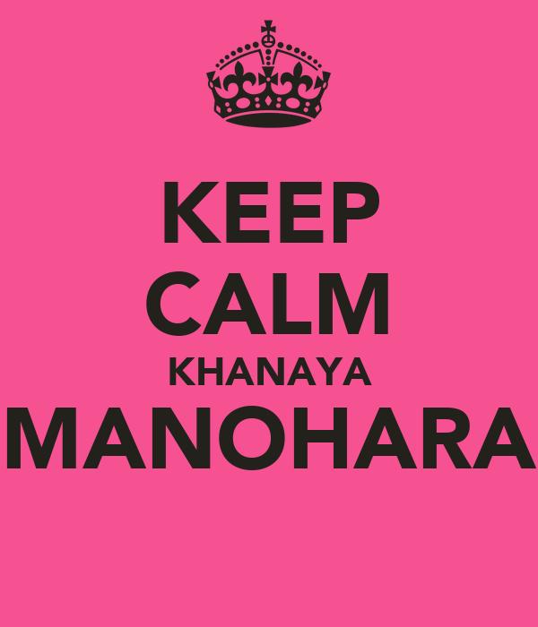 KEEP CALM KHANAYA MANOHARA