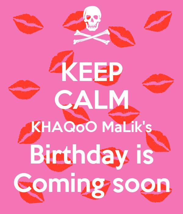 KEEP CALM KHAQoO MaLik's Birthday is Coming soon