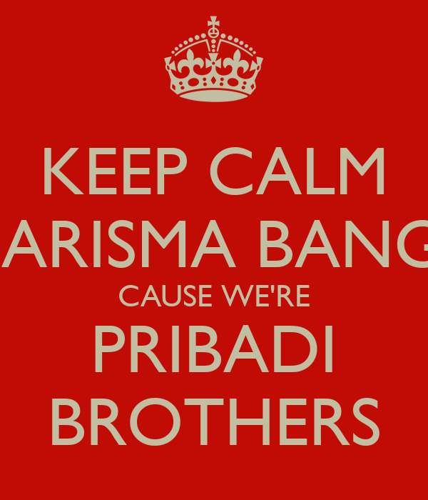 KEEP CALM KHARISMA BANGSA CAUSE WE'RE PRIBADI BROTHERS
