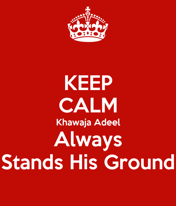 KEEP CALM Khawaja Adeel Always Stands His Ground