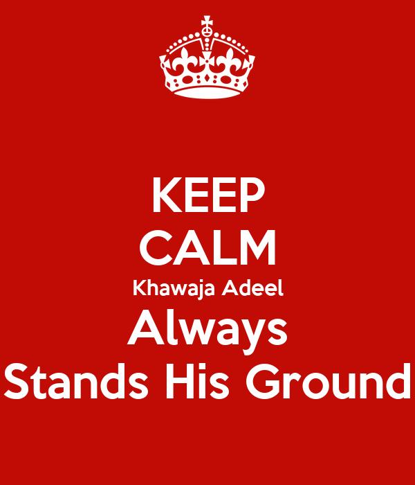 KEEP CALM Khawaja Adeel Always Stands His Ground