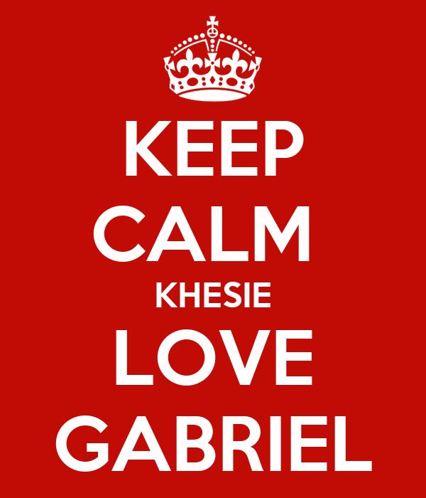 KEEP CALM  KHESIE LOVE GABRIEL