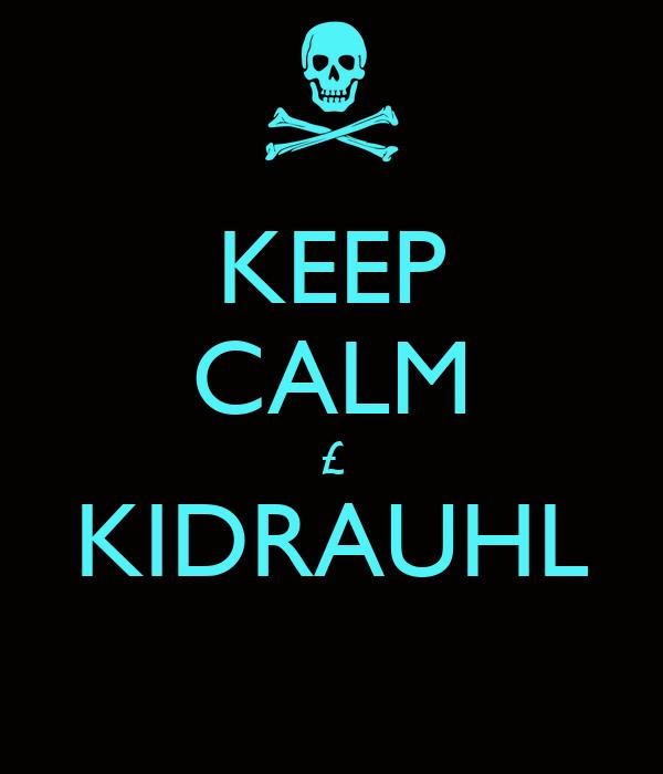KEEP CALM £ KIDRAUHL