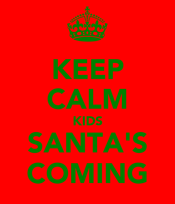 KEEP CALM KIDS SANTA'S COMING