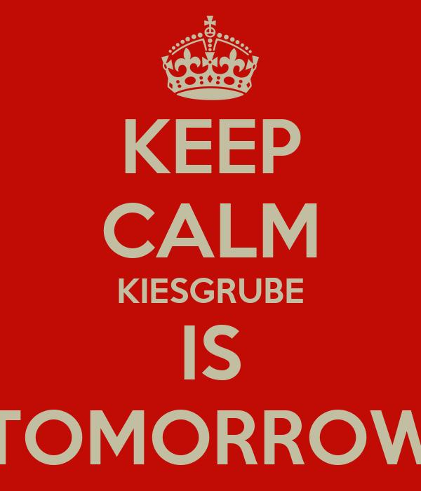 KEEP CALM KIESGRUBE IS TOMORROW