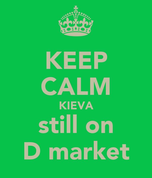 KEEP CALM KIEVA still on D market