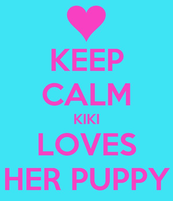 KEEP CALM KIKI LOVES HER PUPPY