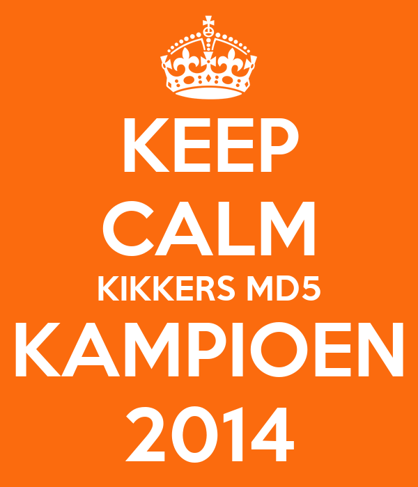 KEEP CALM KIKKERS MD5 KAMPIOEN 2014