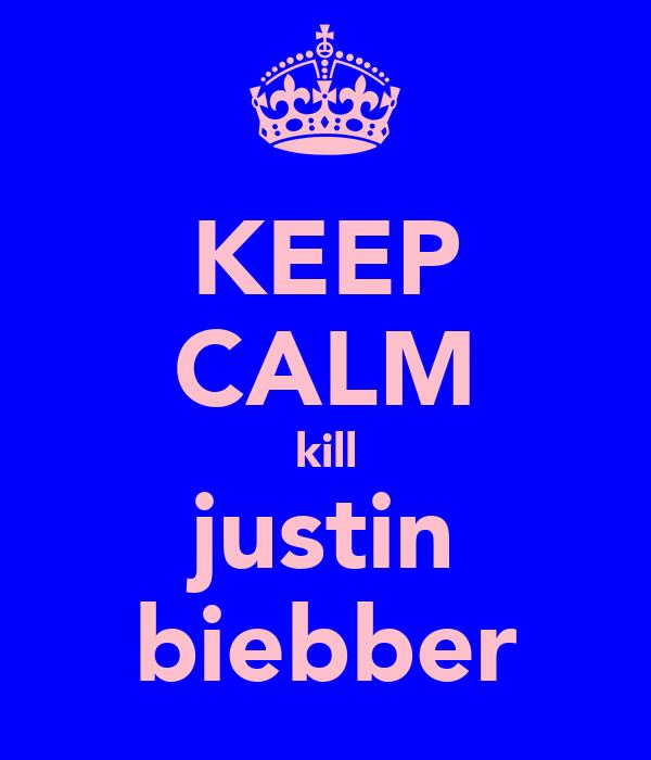 KEEP CALM kill justin biebber