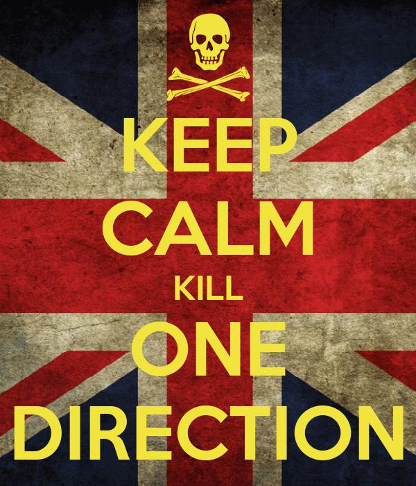 KEEP CALM KILL ONE DIRECTION