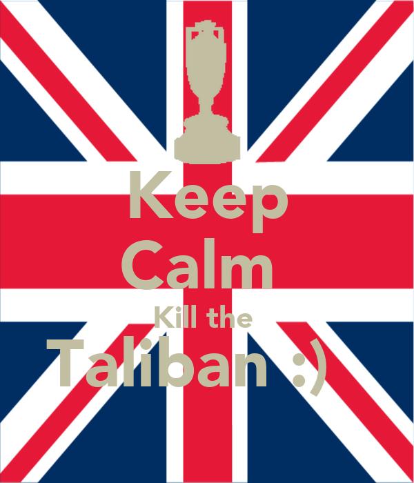 Keep Calm  Kill the  Taliban :) 