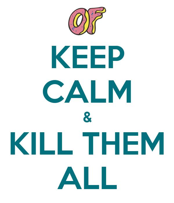 KEEP CALM & KILL THEM ALL