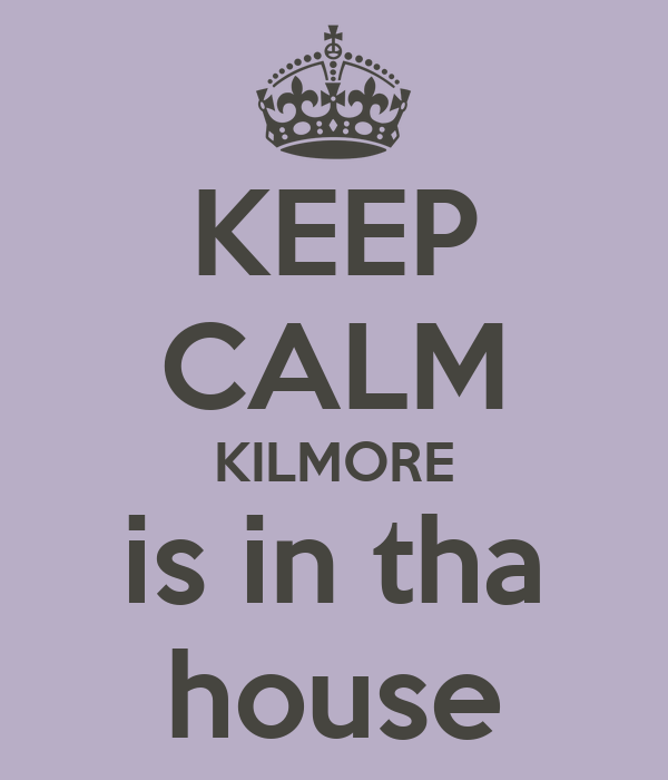KEEP CALM KILMORE is in tha house
