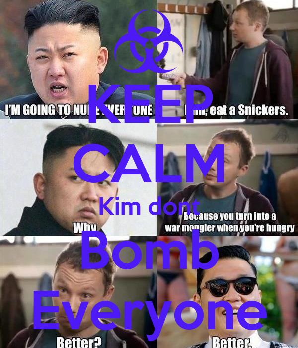 KEEP CALM Kim dont Bomb Everyone
