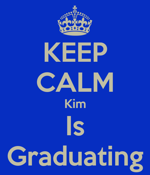 KEEP CALM Kim Is Graduating