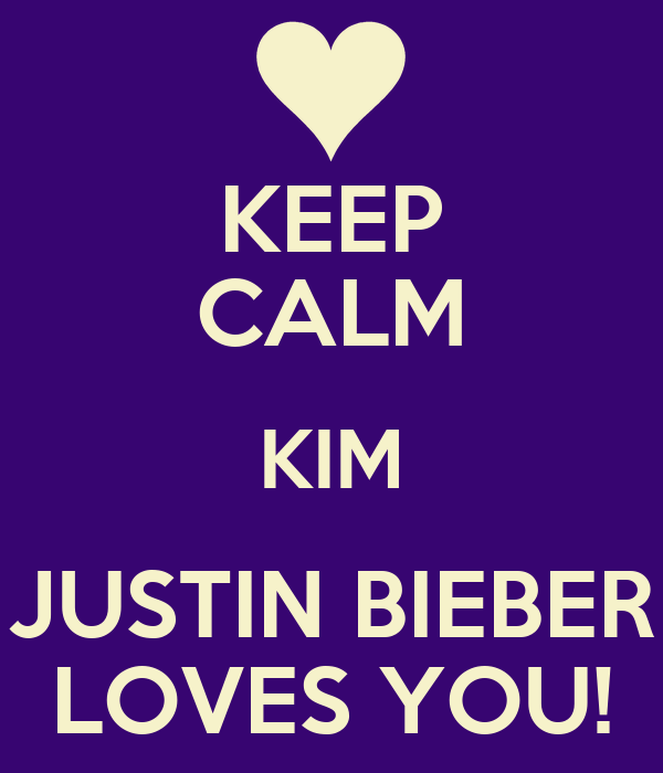 KEEP CALM KIM JUSTIN BIEBER LOVES YOU!