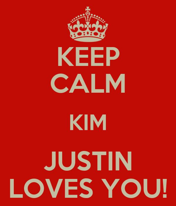 KEEP CALM KIM JUSTIN LOVES YOU!