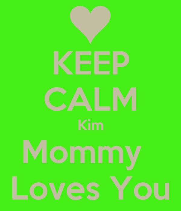 KEEP CALM Kim Mommy   Loves You