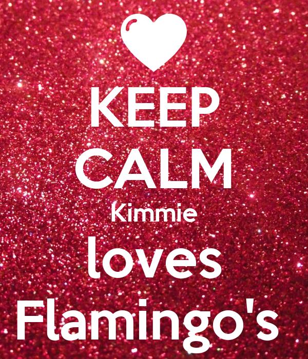 KEEP CALM Kimmie loves Flamingo's