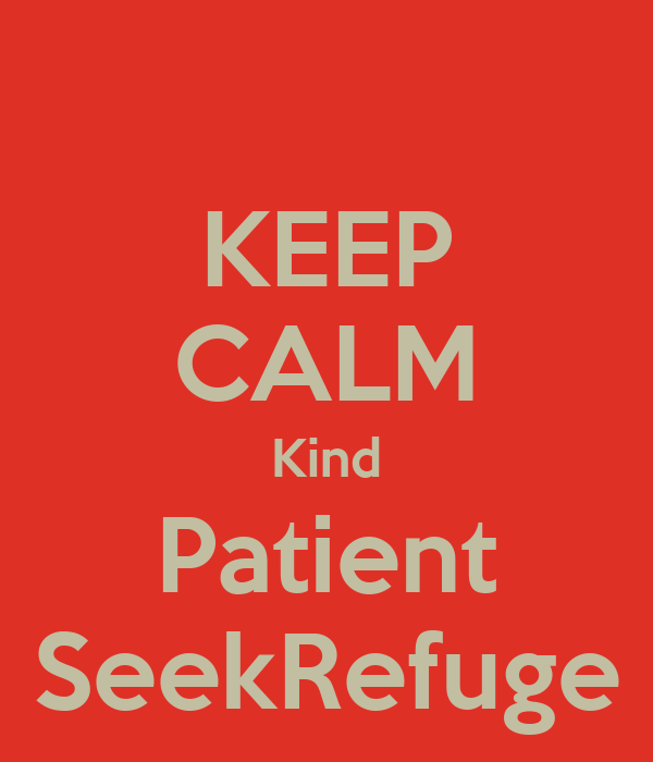 KEEP CALM Kind Patient  SeekRefuge