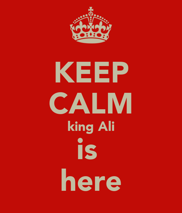 KEEP CALM king Ali is  here
