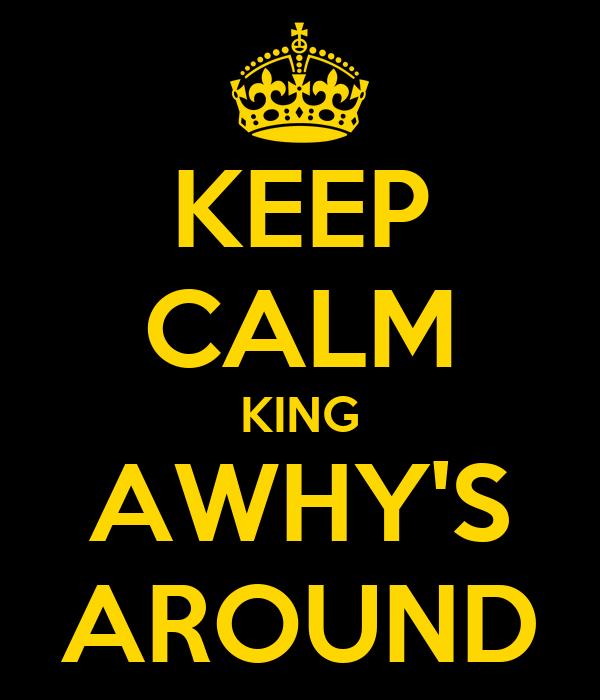 KEEP CALM KING AWHY'S AROUND