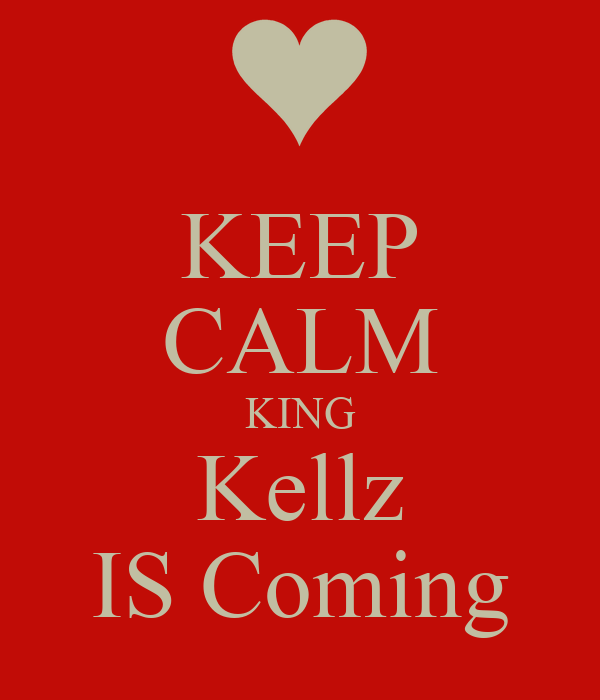 KEEP CALM KING Kellz IS Coming
