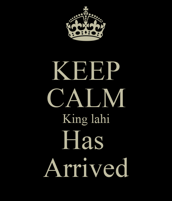 KEEP CALM King lahi Has  Arrived
