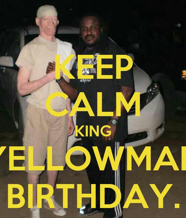 KEEP CALM KING YELLOWMAN BIRTHDAY.