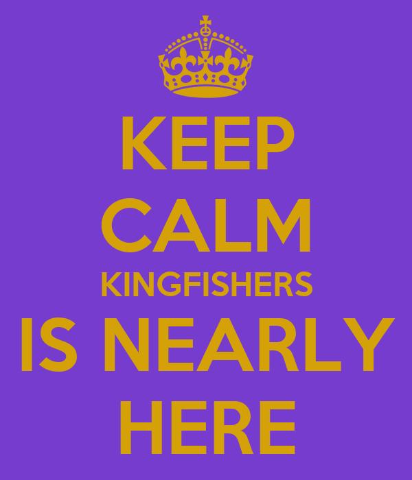KEEP CALM KINGFISHERS IS NEARLY HERE