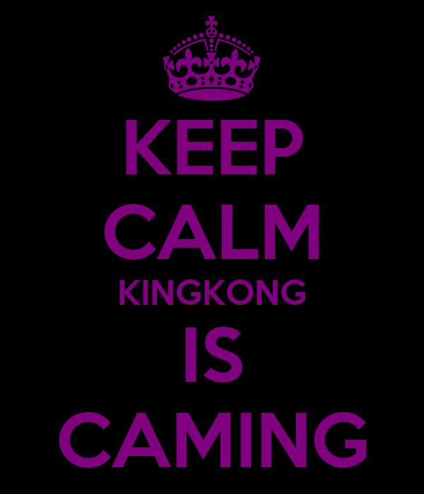 KEEP CALM KINGKONG IS CAMING