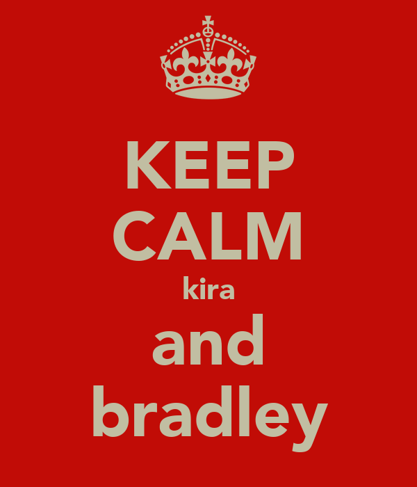 KEEP CALM kira and bradley