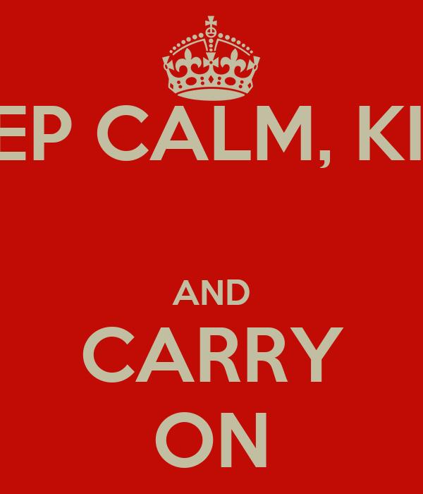 KEEP CALM, KIRA  AND CARRY ON