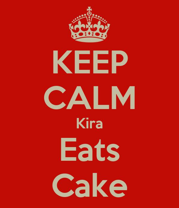 KEEP CALM Kira Eats Cake