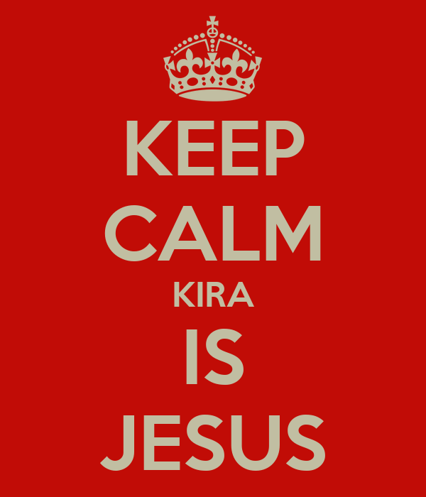 KEEP CALM KIRA IS JESUS