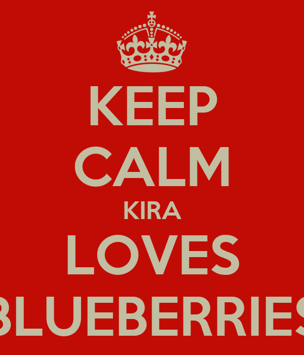 KEEP CALM KIRA LOVES BLUEBERRIES