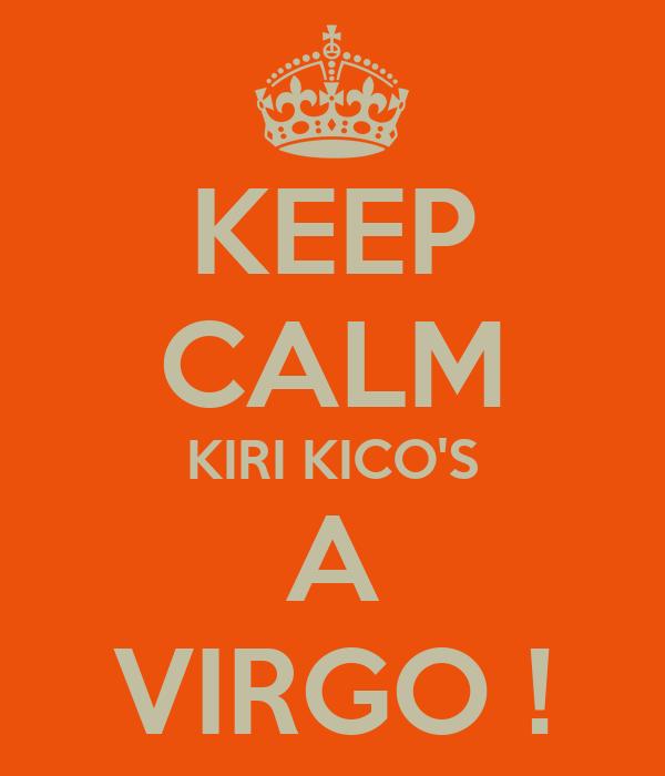KEEP CALM KIRI KICO'S A VIRGO !