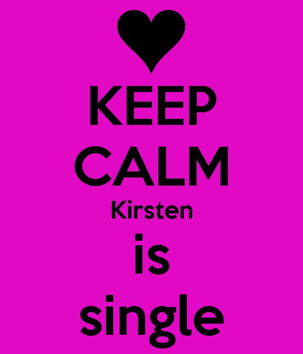 KEEP CALM Kirsten is single