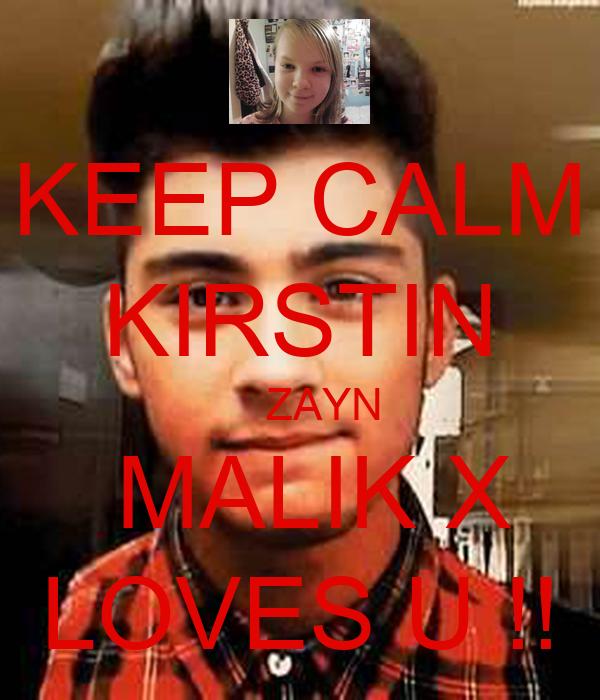 KEEP CALM KIRSTIN     ZAYN  MALIK X LOVES U !!