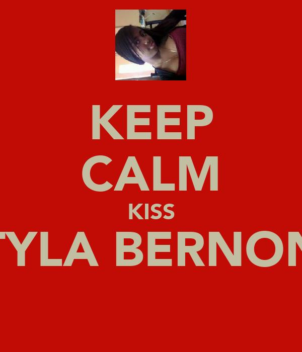 KEEP CALM KISS TYLA BERNON