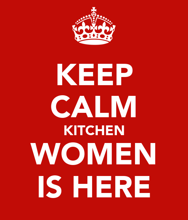 KEEP CALM KITCHEN WOMEN IS HERE