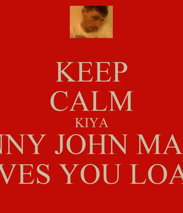KEEP CALM KIYA DANNY JOHN MABEY LOVES YOU LOADS
