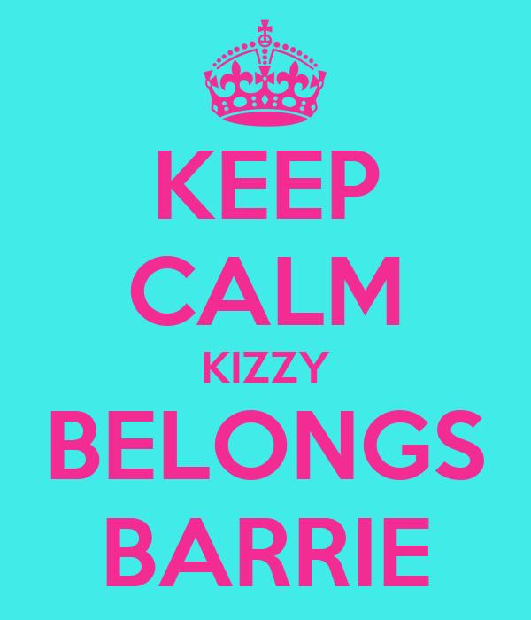 KEEP CALM KIZZY BELONGS BARRIE