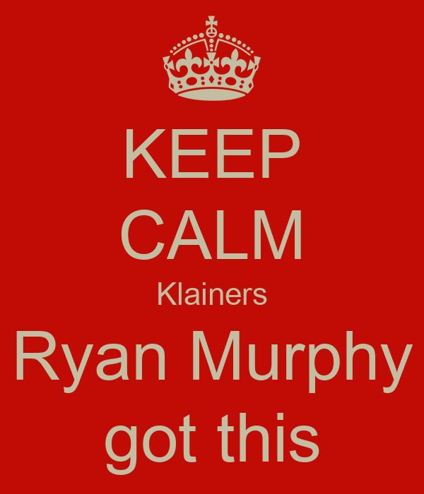 KEEP CALM Klainers Ryan Murphy got this
