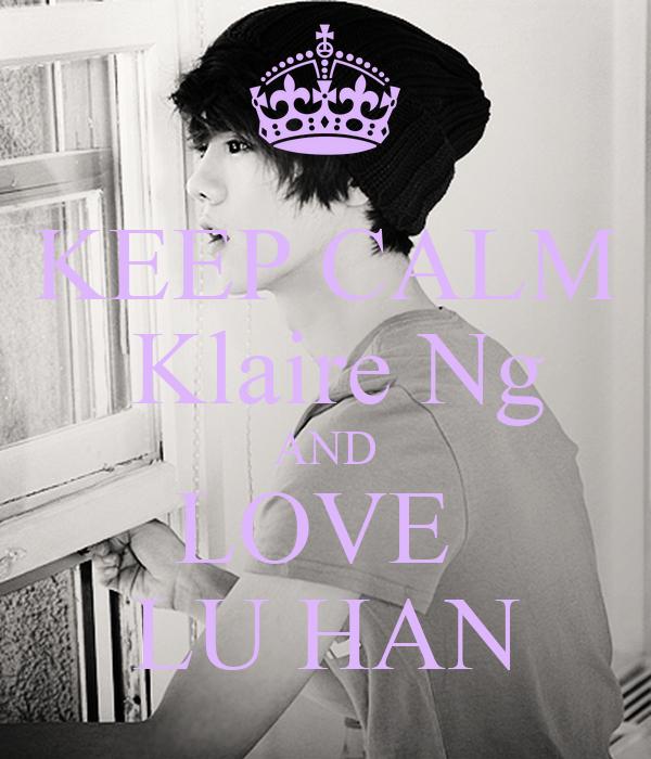 KEEP CALM  Klaire Ng AND LOVE  LU HAN